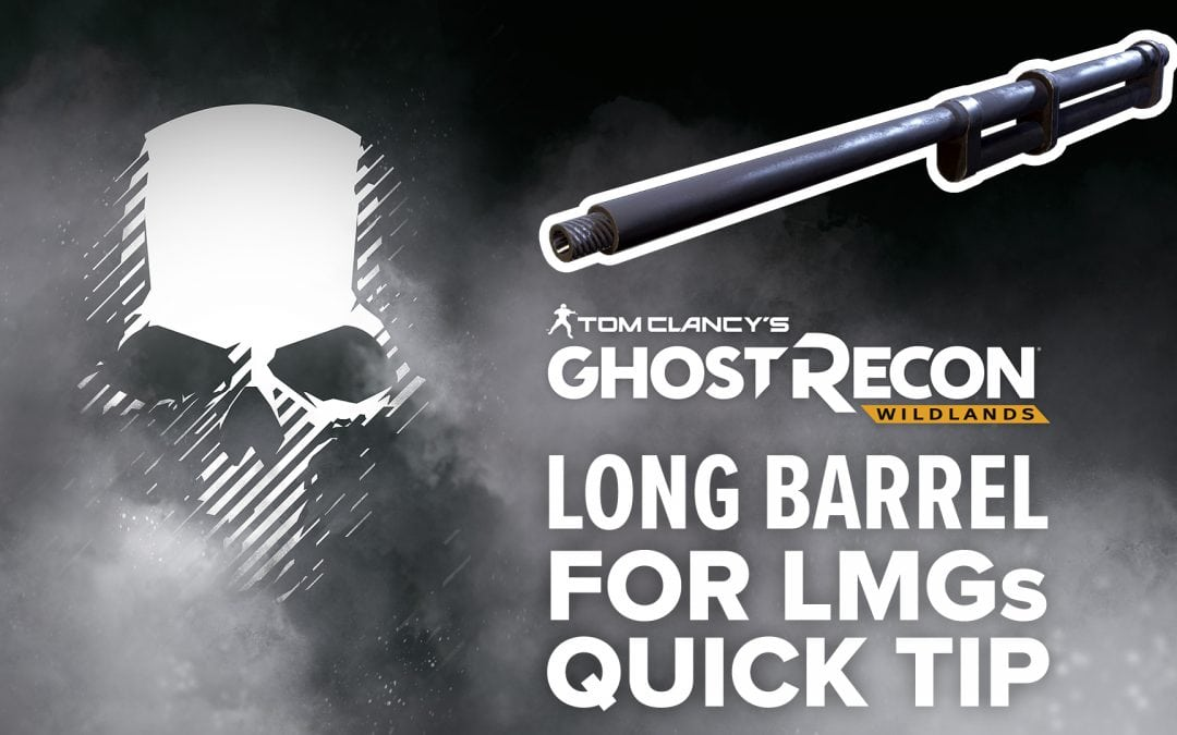 Long barrel (LMG) location and details – Quick Tip for Ghost Recon: Wildlands