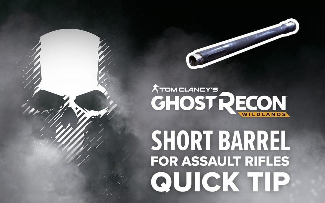 Short Barrel (AR) location and details – Quick Tip for Ghost Recon: Wildlands