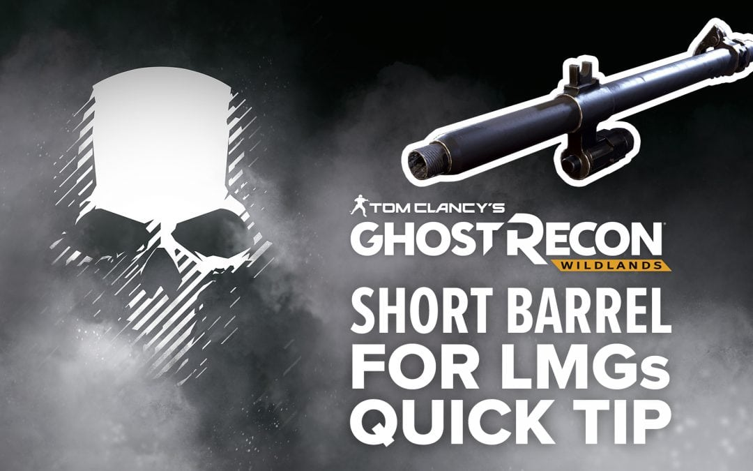 Short barrel (LMG) location and details – Quick Tip for Ghost Recon: Wildlands