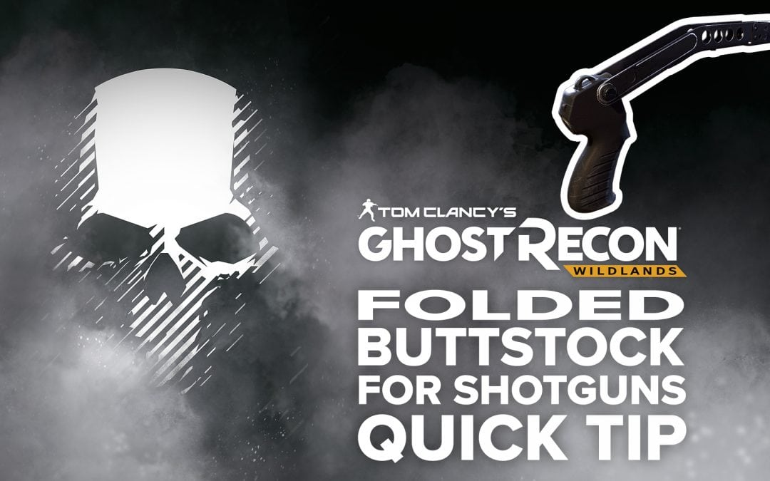 Folded Buttstock (shotgun) location and details – Quick Tip for Ghost Recon: Wildlands