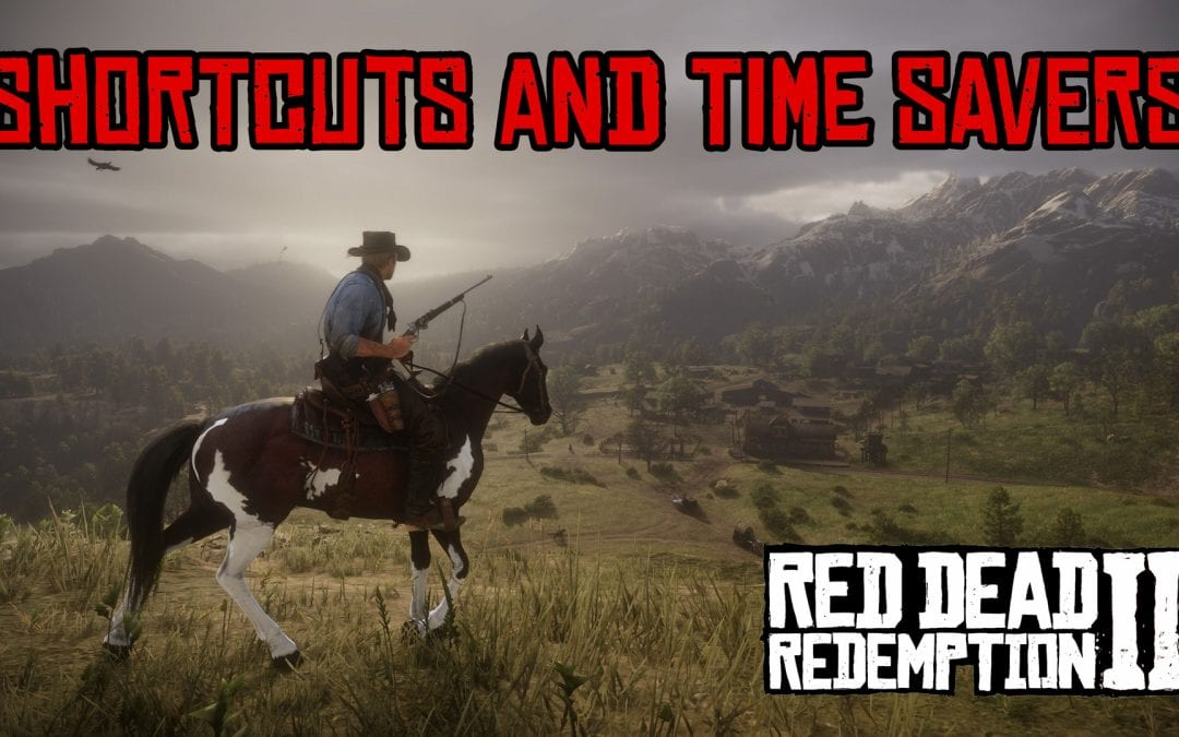 Shortcuts and Time Savers – RED DEAD REDEMPTION 2 TIPS